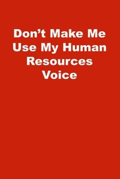 Paperback Don't Make Me Use My Human Resources Voice : Lined Notebook, Red Cover Book