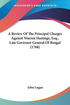 Paperback A Review of the Principal Charges Against Warren Hastings, Esq , Late Governor General of Bengal Book
