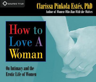 How to Love a Woman: On Intimacy And The Erotic Life Of Women 156455242X Book Cover