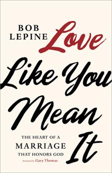 Paperback Love Like You Mean It : The Heart of a Marriage That Honors God Book