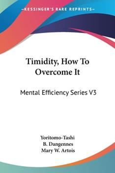 Paperback Timidity, How To Overcome It: Mental Efficiency Series V3 Book