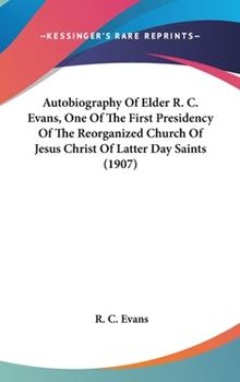 Hardcover Autobiography of Elder R C Evans, One of the First Presidency of the Reorganized Church of Jesus Christ of Latter Day Saints Book