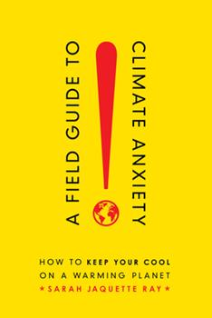 Paperback A Field Guide to Climate Anxiety : How to Keep Your Cool on a Warming Planet Book