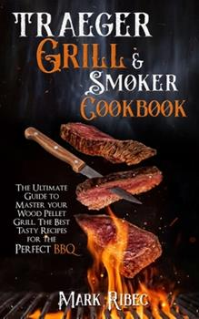 Paperback Traeger Grill & Smoker Cookbook: The Ultimate Guide to Master Your Wood Pellet Grill. The Best Tasty Recipes for the Perfect BBQ Book