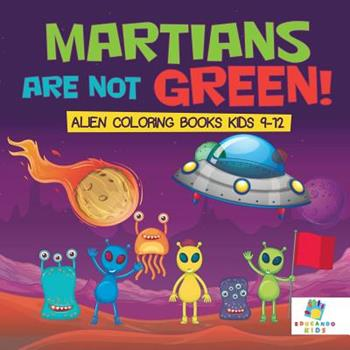 Paperback Martians Are Not Green! Alien Coloring Books Kids 9-12 Book
