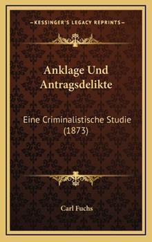 Hardcover Anklage Und Antragsdelikte: Eine Criminalistische Studie (1873) Book