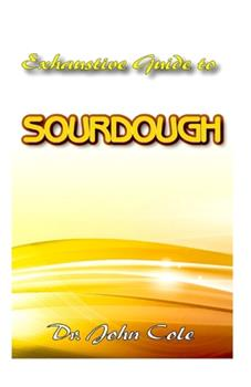 Paperback Exhaustive Guide To Sourdough: A True step by step Guide to making your dream Sourdough bread! Book