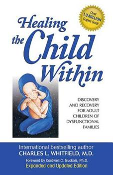 Healing The Child Within:  Discovery and Recovery for Adult Children of Dysfunctional Families 0932194400 Book Cover