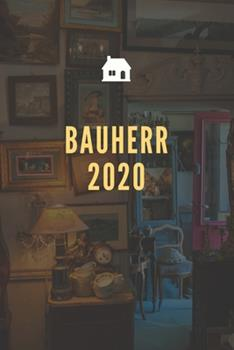 Paperback Bauherr 2020 : A5 Liniert Notizbuch F�r Bauherren & Bauherrin, Hausbau, H�userbau, Logbuch F�r Renovierung - 120 Seiten 6x9 DIN A5 [German] Book