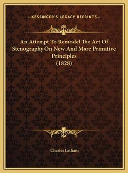 Hardcover An Attempt to Remodel the Art of Stenography on New and More Primitive Principles Book