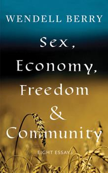 Sex, Economy, Freedom & Community: Eight Essays 0679756515 Book Cover