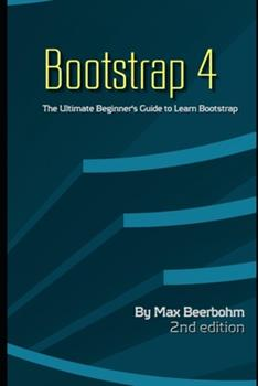 Paperback Bootstrap 4 : The Ultimate Beginner's Guide to Learn Bootstrap Programming Step by Step - 2nd Edition Book