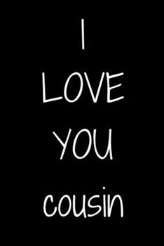 Paperback I Love You Cousin Notebook Gift for Cousin, Journal Gift, 120 Pages, 6x9, Soft Cover, Matte Finish Book