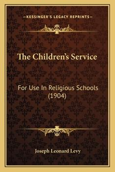 Paperback The Children's Service : For Use in Religious Schools (1904) Book