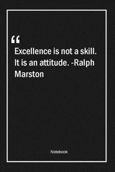 Paperback Excellence is not a skill. It is an attitude. -Ralph Marston: Lined Gift Notebook With Unique Touch | Journal | Lined Premium 120 Pages |attitude Quotes| Book