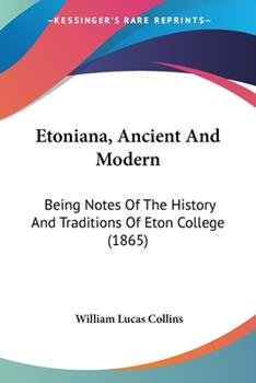 Paperback Etoniana, Ancient and Modern : Being Notes of the History and Traditions of Eton College (1865) Book