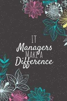 Paperback IT Managers Make a Difference : Blank Lined Journal Notebook, IT Managers Gifts, Managers Appreciation Gifts, Gifts for Managers Book