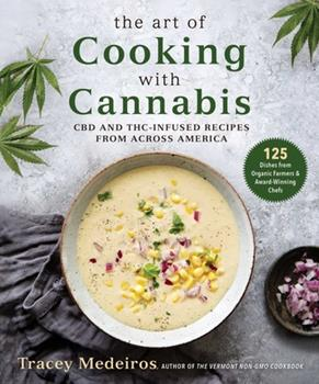 The Art of Cooking with Cannabis: 125 CBD and THC-Infused Recipes from Across America 1510756051 Book Cover