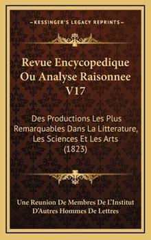Hardcover Revue Encycopedique Ou Analyse Raisonnee V17 : Des Productions les Plus Remarquables Dans la Litterature, les Sciences et les Arts (1823) Book