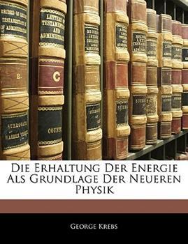 Paperback Die Erhaltung Der Energie Als Grundlage Der Neueren Physik (German Edition) Book