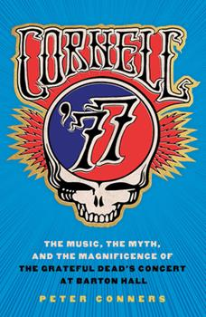 Cornell '77: The Music, the Myth, and the Magnificence of the Grateful Dead's Concert at Barton Hall 150170432X Book Cover