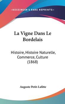 Hardcover La Vigne Dans le Bordelais : Histoire, Histoire Naturelle, Commerce, Culture (1868) Book