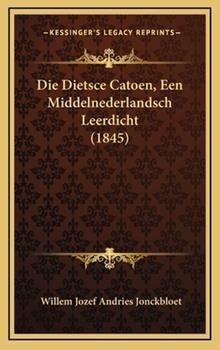 Hardcover Die Dietsce Catoen, Een Middelnederlandsch Leerdicht (1845) Book