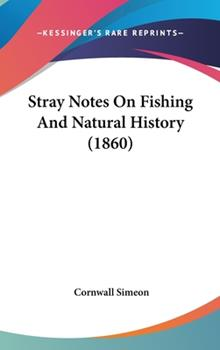 Hardcover Stray Notes On Fishing And Natural History (1860) Book