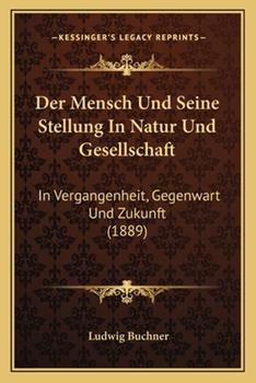 Paperback Der Mensch und Seine Stellung in Natur und Gesellschaft : In Vergangenheit, Gegenwart und Zukunft (1889) Book