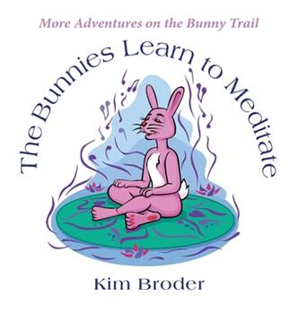 Hardcover The Bunnies Learn to Meditate: More Adventures on the Bunny Trail Book