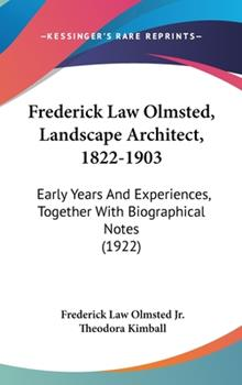 Hardcover Frederick Law Olmsted, Landscape Architect, 1822-1903: Early Years and Experiences, Together with Biographical Notes (1922) Book