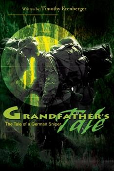 Grandfather's Tale: The Tale of a German Sniper 0595164625 Book Cover
