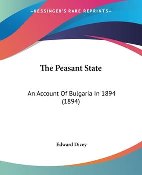 Paperback The Peasant State : An Account of Bulgaria In 1894 (1894) Book