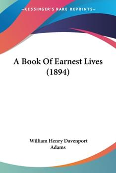 Paperback A Book Of Earnest Lives (1894) Book