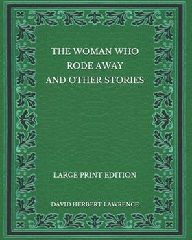 Paperback The Woman Who Rode Away And Other Stories - Large Print Edition [Large Print] Book