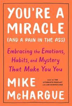 Hardcover You're a Miracle (and a Pain in the Ass) : Embracing the Emotions, Habits, and Mystery That Make You You Book