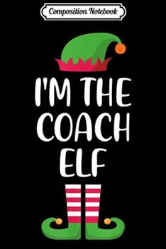 Paperback Composition Notebook : I'm Coach Elf Matching Family Group Christmas Journal/Notebook Blank Lined Ruled 6x9 100 Pages Book