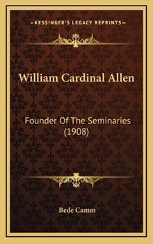 Hardcover William Cardinal Allen : Founder of the Seminaries (1908) Book