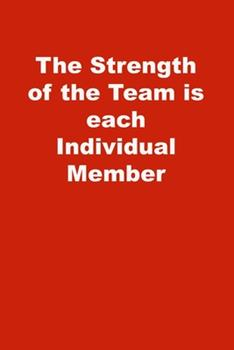 Paperback The Strength of the Team Is Each Individual Member : Lined Journal Book