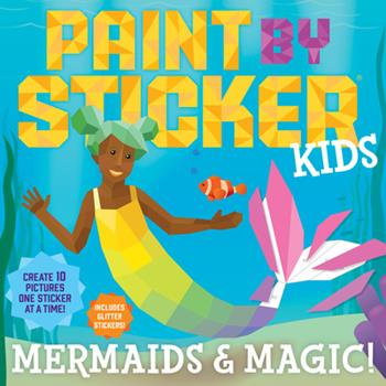 Paperback Paint by Sticker Kids: Mermaids & Magic!: Create 10 Pictures One Sticker at a Time! Includes Glitter Stickers Book