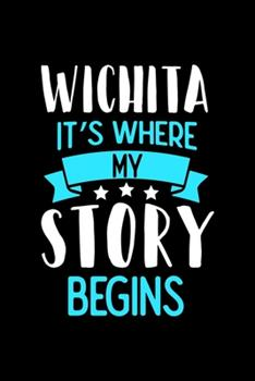 Paperback Wichita It's Where My Story Begins: Wichita Dot Grid 6x9 Dotted Bullet Journal and Notebook 120 Pages Book