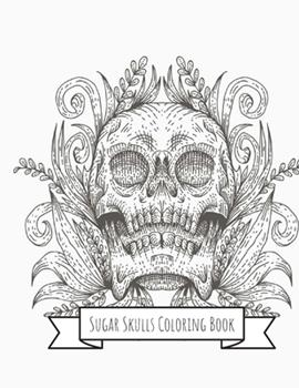Paperback Sugar Skulls Coloring Book : Sugar Skulls Gifts for Kids 4-8, Girls or Adult Relaxation - Stress Relief Turkey Lover Birthday Coloring Book Made in USA Book