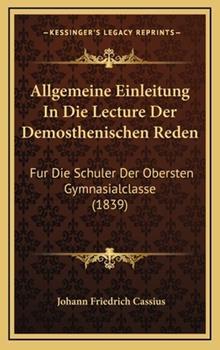 Hardcover Allgemeine Einleitung in Die Lecture der Demosthenischen Reden : Fur Die Schuler der Obersten Gymnasialclasse (1839) Book