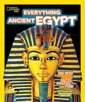 Everything Ancient Egypt: Dig Into a Treasure Trove of Facts, Photos, and Fun - Book  of the National Geographic Kids Everything