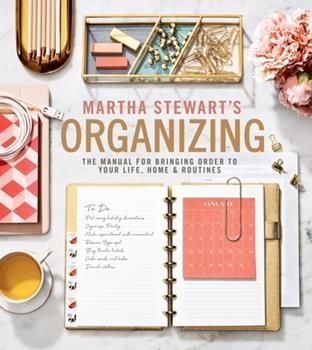 Martha Stewart's Organizing: The Manual for Bringing Order to Your Life, Home & Routines 1328508250 Book Cover
