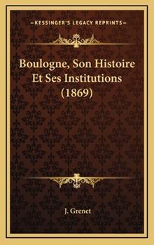 Hardcover Boulogne, Son Histoire et Ses Institutions Book