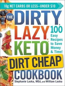 Paperback The DIRTY, LAZY, KETO Dirt Cheap Cookbook : 100 Easy Recipes to Save Money and Time! Book