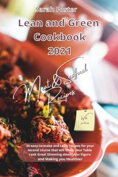 Paperback Lean and Green Cookbook 2021 Meat and Seafood Recipes: 50 easy-to-make and tasty recipes for your second course that will Make your Table Look Great S Book
