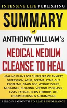 Paperback Summary of Medical Medium Cleanse to Heal: Healing Plans for Sufferers of Anxiety, Depression, Acne, Eczema, Lyme, Gut Problems, Brain Fog, Weight Iss Book