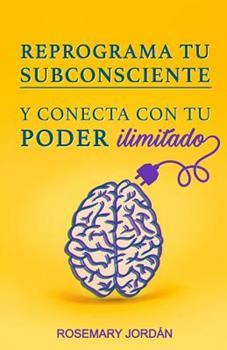 Paperback Reprograma Tu Subconsciente Y Conecta Con Tu Poder Ilimitado: ?atrae YA Tu Poder Ilimitado! [Spanish] Book